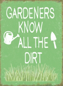 GARDENERS KNOW ALL THE DIRT PLAQUE